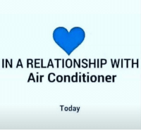 relationship: IN A RELATIONSHIP WITH  Air Conditioner  Today