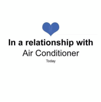 Summer, Air Conditioner, and Today: In a relationship with  Air Conditioner  Today All summer 18
