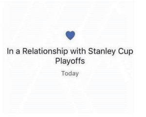 stanley cup: In a Relationship with Stanley Cup  Playoffs  Today