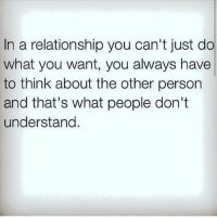 Memes, 🤖, and The Others: In a relationship you can't just do  what you want, you always have  to think about the other person  and that's what people don't  understand.