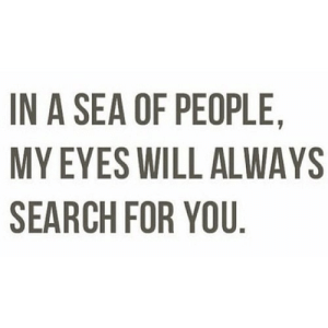 https://iglovequotes.net/: IN A SEA OF PEOPLE  MY EYES WILL ALWAYS  SEARCH FOR YOU https://iglovequotes.net/