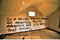 ☝☝: In a society that has des  all adventure, the o  adventure is to  that society ☝☝