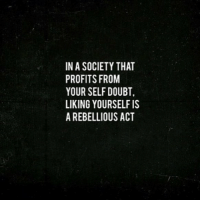 Repost from @aussie.feminists: IN A SOCIETY THAT  PROFITS FROM  YOUR SELF DOUBT,  LIKING YOURSELF IS  A REBELLIOUS ACT Repost from @aussie.feminists