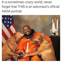 Crazy, Nasa, and World: In a sometimes-crazy world, never  forget that THIS is an astronaut's official  NASA portrait <p>The Perfect Portrait</p>