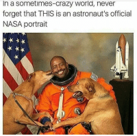 Crazy, Nasa, and Best: In a sometimes-crazy world, never  forget that THIS is an astronaut's official  NASA portrait Space puppers are the best puppers via /r/wholesomememes http://bit.ly/2R5alZZ
