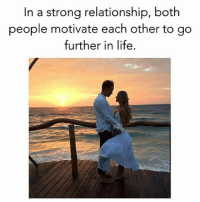 Life, Memes, and Strong: In a strong relationship, both  people motivate each other to go  further in life. ABSOLUTELY 💯💯💯👫💑