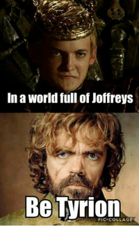 Peter Dinklage 😊: In a World full of Joffreys  Be PIC COLLAGE Peter Dinklage 😊