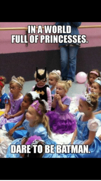 Princess: IN A WORLD  FULL OF PRINCESSES  DARE TO BE BATMAN