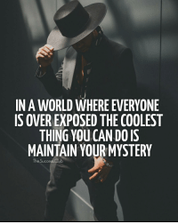 Tag someone 🕵 thesuccessclub: IN A WORLD  WHERE EVERYONE  IS OVER EXPOSED THE COOLEST  THING YOUCANDOIS  MAINTAIN YOUR MYSTERY  The Success Club Tag someone 🕵 thesuccessclub