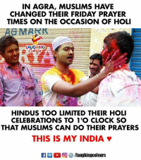 #HappyHoli #UnityInDiversity #India 😊: IN AGRA, MUSLIMS HAVE  CHANGED THEIR FRIDAY PRAYER  TIMES ON THE OCCASION OF HOLI  LAUGHING  HINDUS TOO LIMITED THEIR HOLI  CELEBRATIONS TO 1'O CLOCK SO  THAT MUSLIMS CAN DO THEIR PRAYERS  THIS IS MY INDIA #HappyHoli #UnityInDiversity #India 😊