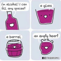 Alcohol, Heart, and Glass: In alcohol! I can  fill any spaceel!  a glass  a barrel  an emply heart  FO THESQUARECOMICS