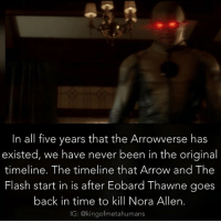 """READ BEFORE COMMENTING Think about it. In the """"original timeline"""" Barry Allen grows up and becomes The Flash, and in the future Eobard Thawne becomes obsessed with him. Thawne then goes on to hate the Flash, and goes back in time to kill his mother. Then Eobard proceeds to create the Flash by creating the particle accelerator accident. When Eobard goes back in time to kill Nora, he created an new timeline. So, since the timeline that Arrow and The Flash begin with is the one where Thawne has murdered Barry's mother, which is an alternate timeline. ----------------- This is probably really confusing😅Hopefully it makes some sense...: In all five years that the Arrowverse has  existed, we have never been in the original  timeline. The timeline that Arrow and The  Flash start  in is after Eobard Thawne goes  back in time to kill Nora Allen.  IG: @kingof metahumans READ BEFORE COMMENTING Think about it. In the """"original timeline"""" Barry Allen grows up and becomes The Flash, and in the future Eobard Thawne becomes obsessed with him. Thawne then goes on to hate the Flash, and goes back in time to kill his mother. Then Eobard proceeds to create the Flash by creating the particle accelerator accident. When Eobard goes back in time to kill Nora, he created an new timeline. So, since the timeline that Arrow and The Flash begin with is the one where Thawne has murdered Barry's mother, which is an alternate timeline. ----------------- This is probably really confusing😅Hopefully it makes some sense..."""