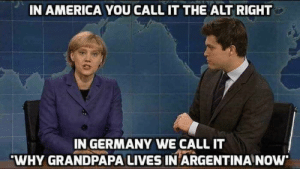 America, Tumblr, and Argentina: IN AMERICA YOU CALL IT THE ALT RIGHT  IN GERMANY WE CALL IT  WHY GRANDPAPA LIVES IN ARGENTINA NOw awesomacious:  Know the difference