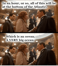 In an hour, or so, all of this will be  at the bottom of the Atlantic.  Which is an ocean.  A VERY big ocean.  HB Mr. Andrews breaks it down for people who don't know
