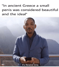 "Beautiful, Greece, and Penis: ""In ancient Greece a small  penis was considered beautiful  and the ideal""  It's Rewind time. I was born in the wrong time"