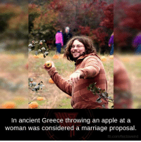 marriage proposal: In ancient Greece throwing an apple at a  woman was considered a marriage proposal  fb.com/factsweird
