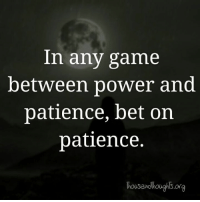 Patience: In any game  between power and  patience, bet on  patience.  Thousandhough Sora