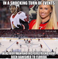Bad, Logic, and Memes: IN ASHOCKING TURN OF EVENTS  @nhl ref logic  MIKE HOFFMANIAND HISGIRLFRIEND HAVE  BEEN BANISHED TO FLORIDA. DOUBLE TAP IF YOU THINK SHE F*CKED HIS CAREER... . . I don't know the story but I feel bad for him....