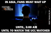 Respect 👏👏: IN ASIA, FANS MUST WAIT UP  UNTIL, 3:00 AM  UNTIL TO WATCH THE UCL MATCHES Respect 👏👏
