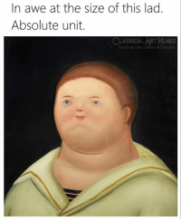 Facebook, Memes, and facebook.com: In awe at the size of this lad.  Absolute unit.  CLASSICAL ART MEMES  facebook.com/classicalartmemes