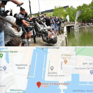 In Bristol, England BLM protestors pulled down the statue of slave trader Edward Colston and threw it in the harbour. Needless to say its google maps has been updated.: In Bristol, England BLM protestors pulled down the statue of slave trader Edward Colston and threw it in the harbour. Needless to say its google maps has been updated.