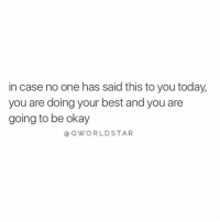 """Best, Okay, and Today: in case no one has said this to you today,  you are doing your best and you are  going to be okay  @ OWORLDSTAR """"Just a reminder...you got this..."""" 💪 @QWorldstar https://t.co/lKdb3W9u2I"""