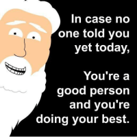 Facebook, God, and Best: In case no  one told you  yet today,  You're a  good person  and you're  doing your best. <p>God's Facebook page being awesome</p>