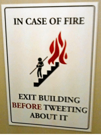 Fire, Funny, and Case: IN CASE OF FIRE  EXIT BUILDING  BEFORE TWEETING  ABOUT IT I think this is kind of funny