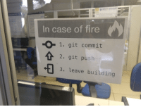Fire, Git, and Push: In case of fire  O 1. git commit  2. git push  3. leave building Safety Instructions
