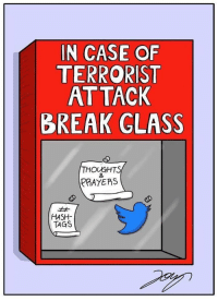 "Social Media, Tumblr, and Blog: IN CASE OF  TERRORIST  AT TACK  BREAK GLASS  HOUGHTS  PRAYERS  HASH  TAGS <p><a href=""http://memehumor.net/post/164324989859/everyone-on-social-media-right-now"" class=""tumblr_blog"">memehumor</a>:</p>  <blockquote><p>Everyone on Social Media right now.</p></blockquote>"