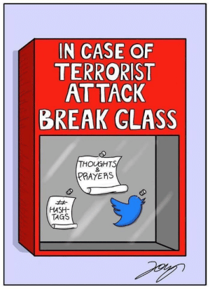 Social Media, Tumblr, and Blog: IN CASE OF  TERRORIST  AT TACK  BREAK GLASS  HOUGHTS  PRAYERS  HASH  TAGS memehumor:  Everyone on Social Media right now.