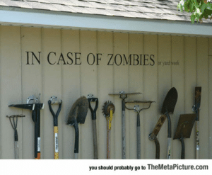 Tumblr, Blog, and Http: IN CASE OF ZOMBIE  or yard  you should probably go to TheMetaPicture.com srsfunny:Excellent Idea For Keeping Your Gardening Tools