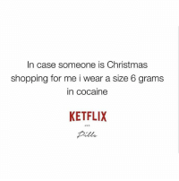 Christmas, Love, and Shopping: In case someone is Christmas  shopping for me i wear a size 6 grams  in cocaine  KETFLIX  AND If you love getting messy, @ketflixandpills is the page to follow😂