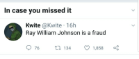 ray william johnson: In case you missed it  Kwite @Kwite 16h  Ray William Johnson is a fraud  t0 134 1,858