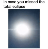 Funny, Eclipse, and Who: In case you missed the  total eclipse For ppl not in the US and ppl who blinked 😂😂😂