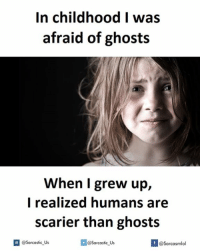 Ares, Ghosts, and Sarcastic: In childhood I was  afraid of ghosts  When I grew up,  I realized humans are  scarier than ghosts  l @Sarcastic Us  @Sarcastic Us  If @Sarcasmlol