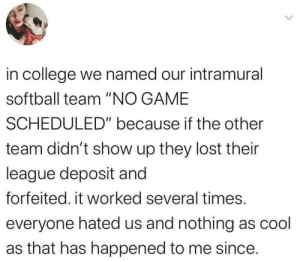 "Real life code injection: in college we named our intramural  softball team ""NO GAME  SCHEDULED"" because if the other  team didn't show up they lost their  league deposit and  forfeited. it worked several times.  everyone hated us and nothing as cool  as that has happened to me since. Real life code injection"