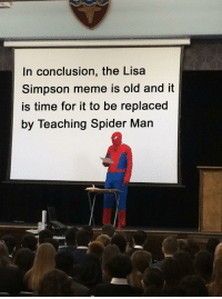 Lisa Simpson, Meme, and Spider: In conclusion, the Lisa  Simpson meme is old and it  is time for it to be replaced  by Teaching Spider Man Teaching Spider Man meme is here