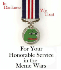 Memes, 🤖, and War: In  Dank ness  We  Trust  For Your  Honorable Service  in the  Meme Wars Thank You