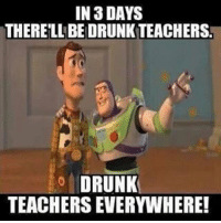 And by 3days we actually mean 3hours. teacherlife drunklife: IN DAYS  THERELLBEDRUNKTEACHERS  DRUNK  TEACHERS EVERYWHERE! And by 3days we actually mean 3hours. teacherlife drunklife