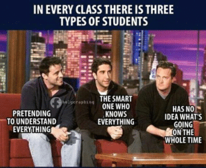 Tumblr, Http, and Time: IN EVERY CLASS THERE IS THREE  TYPES OF STUDENTS  o2yerapbing THE SMART  PRETENDING  TO UNDERSTAND  EVERYTHING  ONE WHO  KNOWS  EVERYTHING  HAS NO  IDEA WHATS  GOING  ON THE  WHOLE TIME If you are a student Follow @studentlifeproblems