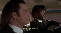 Pulp Fiction: in French accent)  Le Big Mac. Pulp Fiction