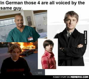 """With all TV shows and movies dubbed, I always go: """"Oh listen it's Turk and Wolowitz and Francis and John!""""omg-humor.tumblr.com: In German those 4 are all voiced by the  same guy.  IFC  FUNNY STUFF ON MEMEPIX.COM  МЕМЕРIХ.Сом With all TV shows and movies dubbed, I always go: """"Oh listen it's Turk and Wolowitz and Francis and John!""""omg-humor.tumblr.com"""