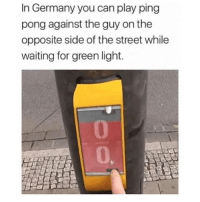 Instagram, Memes, and Germany: In Germany you can play ping  pong against the guy on the  opposite side of the street while  waiting for green light.  0  0 If you're not following @MEMEZAR you might aswell delete instagram 😂😂
