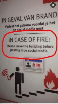 Fire, Memes, and Social Media: IN GEVAL VAN BRAND  Verlaat het gebouw voordat je het  op socialmedia ost.  IN CASE OF FIRE:  Please leave the building before  posting it on social media.  -meininger hotels rn Safety first. Selfies later.