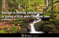 Success is finding satisfaction in giving a little more than you take. - Christopher Reeve http://www.brainyquote.com/quotes/authors/c/christopher_reeve.html #success #QOTD: in giving a little more than you take.  Christopher Reeve  Brainy  Quote Success is finding satisfaction in giving a little more than you take. - Christopher Reeve http://www.brainyquote.com/quotes/authors/c/christopher_reeve.html #success #QOTD