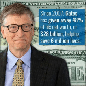 laughoutloud-club:  Bill Gates is a top lad and I'll fight naked anyone who disagrees: IN GOD  WE TRUST  Since 2007, Gates  has given away 48%  of his net worth, or  S28 billion, helping  save 6 million lives.  A  RUST laughoutloud-club:  Bill Gates is a top lad and I'll fight naked anyone who disagrees