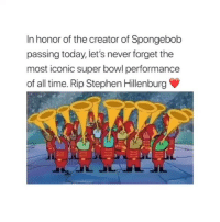 Funny, SpongeBob, and Stephen: In honor of the creator of Spongebob  passing today, let's never forget the  most iconic super bowl performance  of all time. Rip Stephen Hillenburg RIP he passed away yesterday!