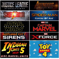 Hype, Memes, and Pixar: IN I NITTY WTA, R  APO KO LIPS WAA  P ART II  MARNE STUDIOS  H SPIDER MAN  COMING AGE  STAR  MARVEL STUDIOS  CAPTAIN  X  E WARS MARMEL  GOTHAM CITY  MARVEL  SIRENS  FORCE  DISNEp PIXAR  ONES  STORY  2019  Ca D C.MA R VEL. UNITE Here are Some Upcoming Movies in 2019 that I'm Looking forward to ! 1. JusticeLeague Sequel 2. AvengersInfinityWar Sequel 3. Shazam 4. SpiderManHomeComing Sequel 5. CaptainMarvel 6. GothamCitySirens 7. XForce 8. StarWarsEpisodeIX 9. IndianaJones5 10. ToyStory4 Comment Below which Movies you're most Excited for in 2019 ! Also if you're wondering where TheBatman is…it has not been Confirmed for a date yet, but it may come out either Late 2018 or early 2019 ! 👍🏽 2019 DCEU AND MCU HYPE ! 💥