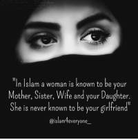 "Memes, Islam, and Wife: ""In Islam a woman is known to be your  Mother, Sister, Wife and your Daughter  other, dister, Wite and your aughter  She is never known to be your girlfriend  @islamteveryone In Islam a woman is known to be your Mother, Sister, Wife and your Daughter. She is never known to be your girlfriend."